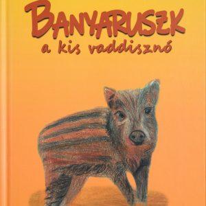 Könyv – Banyaruszk a kis vaddisznó